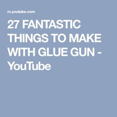 27 FANTASTIC THINGS TO MAKE WITH GLUE GUN - YouTube