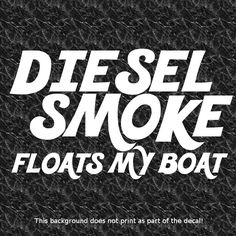 DIESEL SMOKE FLOATS MY BOAT DECAL SUPERCHARGED BLOWN DIESEL COAL ROLLER TRUCK Truck Quotes, Funny Quotes, Boat Decals, Truck Stickers, People Quotes, Cowgirls, Rigs, How To Look Pretty, Cowboys