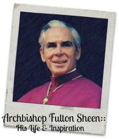 Archbishop Fulton Sheen :: His Life and Inspiration - Forever, For Always, No Matter What