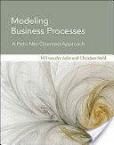 Modeling business processes : a Petri net-oriented approach / Wil van der Aalst and Christian Stahl