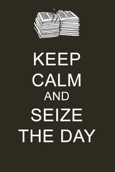 Newsies - Keep calm and SEIZE THE DAY. All for one and one for all!