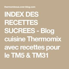 INDEX DES RECETTES SUCREES - Blog cuisine Thermomix avec recettes pour le TM5 & TM31 Thermomix Bread, Thermomix Desserts, Bread Cake, Index, Food And Drink, Kitchenaid, Robot, Caramel, Inspiration