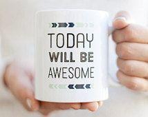 Coffee Mug | Quote Mug | Today Will Be Awesome | Inspirational Quote Mug | Unique Coffee Mug | Statement Mug | Typography Mug