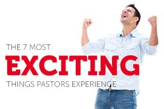 The 7 Most EXCITING Things Pastors Experience
