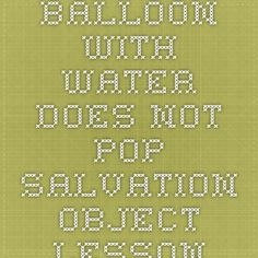 balloon with water does not pop salvation object lesson Sermons For Kids, Childrens Sermons, Children Ministry, Bible Study For Kids, Bible For Kids, Kids Church Lessons, Bible Object Lessons, Crown Pattern, Church Crafts