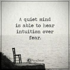 Quotes To Remember When You Feel Stressed A quiet mind is able to hear intuition over fear/ MoreA quiet mind is able to hear intuition over fear/ . Now Quotes, Great Quotes, Quotes To Live By, Life Quotes, Wisdom Quotes, Cherish Quotes, Music Quotes, Be Still Quotes, Remember Quotes