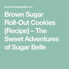 Brown Sugar Roll-Out Cookies {Recipe} – The Sweet Adventures of Sugar Belle