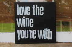 """Yes! Perfect for a hostess gift this holiday season...12x12 """"Love the wine you're with"""" chalkboard style canvas by Houseof3"""