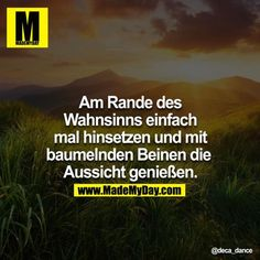 Stimmt. Denn von hier sieht alles vielleicht ein bisschen weniger scheiße aus Amazing Quotes, Best Quotes, Funny Quotes, Life Quotes, How To Express Feelings, Quotes And Notes, Word Pictures, Just Smile, Life Humor