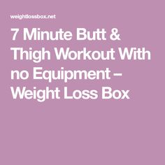 7 Minute Butt & Thigh Workout With no Equipment – Weight Loss Box