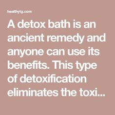 A detox bath is an ancient remedy and anyone can use its benefits. This type of detoxification eliminates the toxins through sweating. Detox baths allow the skin to absorb minerals and nutrients fr…