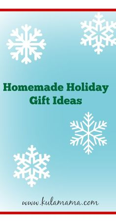 Easy and affordable homemade holiday gift ideas from www.kulamama.com