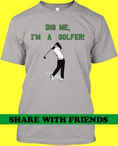 Proud of being a golfer? Rock this shirt on and off the course! GET YOURS HERE : http://teespring.com/dig-me-im-a-golfer   Printed and Shipped in USA! Hurry! Limited Edition, NOT found in stores!  #Golf #Golfer #TeeShirt #PGA #Sports #GolfShirt