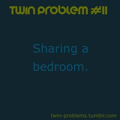 I got my own room when I maybe ten or eleven, people who aren't twins don't know the struggle of sharing a room. But the bunk-beds were pretty cool Sisters Goals, Twin Sisters, Twin Quotes Funny, Twin Problems, Twin Humor, Twin Boys, Twin Twin, Fraternal Twins, Yes I Have