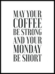 Poster mit dem Text may your coffe be strong and your mondays short.You can find Mondays and more on our website.Poster mit dem Text may your coffe be strong and . Inspirational Coffee Quotes, Motivational, Lettering Brush, Text Poster, Desenio Posters, Monday Morning Quotes, Coffee Jokes, Kitchen Posters, Monday Humor