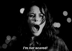 I am not scared i am frustrated!