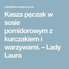 Kasza pęczak w sosie pomidorowym z kurczakiem i warzywami. – Lady Laura Lady Laura