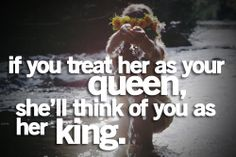 32 Best Treat Her Like Your Queen Images Great Quotes Lady