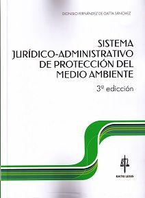 Sistema jurídico-administrativo de protección del medio ambiente / Dionisio Fernández de Gatta Sánchez