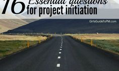 """""""16 Essential Questions For Project Initiation""""