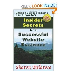 Insider Secrets for a Successful Website Business: Online Business Income Tips and How-To's --- http://www.amazon.com/Insider-Secrets-Successful-Website-Business/dp/1469987562/?tag=hotomamoon0d8-20
