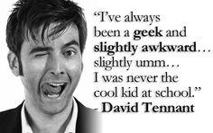 David Tennant ;) we're all geeks inside! Loving this face!
