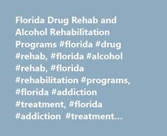 Florida Drug Rehab and Alcohol Rehabilitation Programs #florida #drug #rehab, #florida #alcohol #rehab, #florida #rehabilitation #programs, #florida #addiction #treatment, #florida #addiction #treatment #centers, #florida #treatment #centers, #florida #drug #treatment http://swaziland.nef2.com/florida-drug-rehab-and-alcohol-rehabilitation-programs-florida-drug-rehab-florida-alcohol-rehab-florida-rehabilitation-programs-florida-addiction-treatment-florida-addiction-treatme/  # Florida Florida…