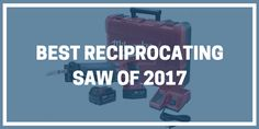 Best Reciprocating Saw of 2017: Our Top Saw Picks  http://bestsaw.club/best-reciprocating-saw/  #ReciprocatingSaw2017 ##ReciprocatingSawTips