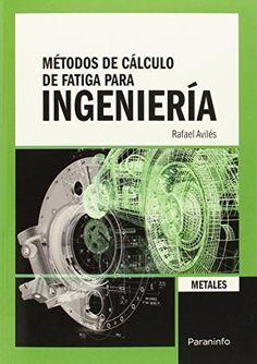 Métodos de cálculo de fatiga para ingeniería : metales / Rafael Avilés