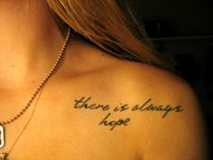 tattoo-quotes-there is always hope - Tattoo Models, Designs, Quotes and Ideas 12 Tattoos, Bone Tattoos, Body Art Tattoos, Tatoos, Tattoo Ink, Tattoo Fonts, Collar Bone Tattoo Quotes, Letter Tattoos, Lettering Tattoo
