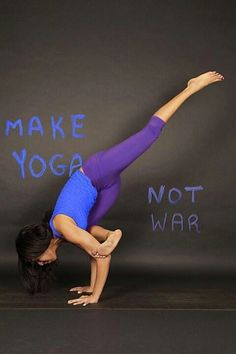 I believe in this. I think everyone should practice yoga. It would change the world.