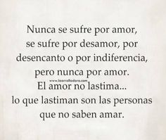 Nunca se sufre por amor... Love Quotes, Math, Narcissist, Inspiration, Falling Out Of Love, Words, Quotes, Thoughts, Qoutes Of Love