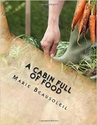 Plain and Simple Homesteading: Book Review: A Cabin Full of Food By Marie Beausol...