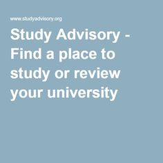 Study Advisory - Find a place to study or review your university