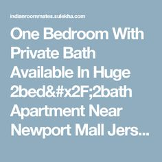 One Bedroom With Private Bath Available In Huge 2bed/2bath Apartment Near Newport Mall Jersey City in Jersey City NJ | 884321 - Sulekha Roommates