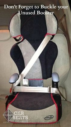Buckle up your booster seats if they're not being used or anything else that's not latched in. In the event of an accident they will become projectiles in your car and are a fatal object to your children and yourself!