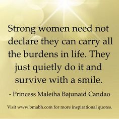 quotes about strong women image-Strong women need not declare they can carry all the burdens in life. They just quietly do it and survive with a smile. Share to Inspire Others : )   For more #quotes and #inspiration, follow us at https://www.pinterest.com/bmabh/ or visit our website www.bmabh.com