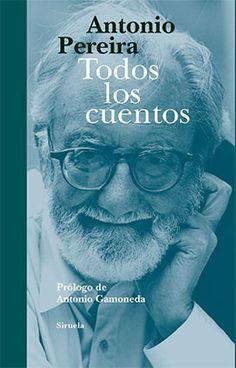 """Antonio Pereira. """"Todos los cuentos"""". Editorial Siruela"""