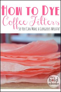 How to Dye Coffee Filters so you can make a GORGEOUS Wreath! It's easy and super low cost!