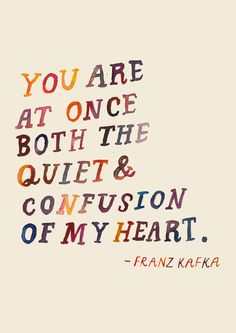 Both the quiet & confusion. (Kafka)