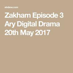 Zakham Episode 3 Ary Digital Drama 20th May 2017