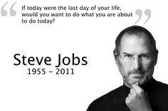 Steve Jobs: If today were the last day of your life Steve Jobs Famous Quotes, Quotes By Famous People, Famous Qoutes, People Quotes, Job Quotes, Success Quotes, Life Quotes, Wisdom Quotes, Tech Quotes