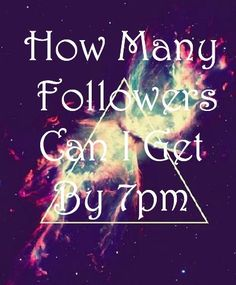 How Many Followers Can I Get By 7pm?!? :P All comment when done! Please Help Me Get To 55!!!! Thanks!!! :P
