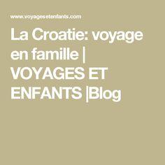La Croatie: voyage en famille | VOYAGES ET ENFANTS |Blog