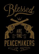 Blessed are the Peacemakers #SecondAmendment