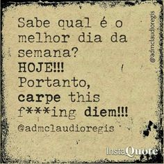 Aproveite o dia, p****!!!! Keep fighting! Keep moving forward!