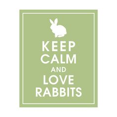 Keep Calm and LOVE RABBITS 8x10 Print Color Sage by KeepCalmShop, $10.00