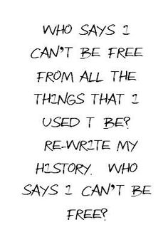 John Mayer: Who Says? - 'Who says I can't be free from all the things that I used to be? Rewrite my history. Who says I can't be free?'