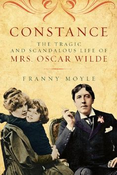 Constance: The Tragic and Scandalous Life of Mrs. Oscar Wilde by Franny Moyle