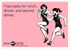 I had pasta for lunch, dinner, and second dinner.